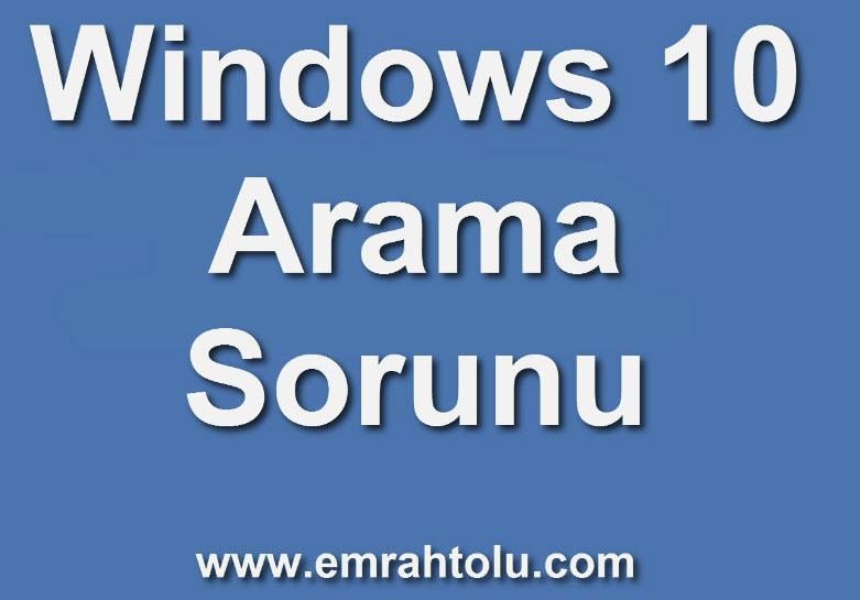 Windows 10 Arama Sorununa Çözüm