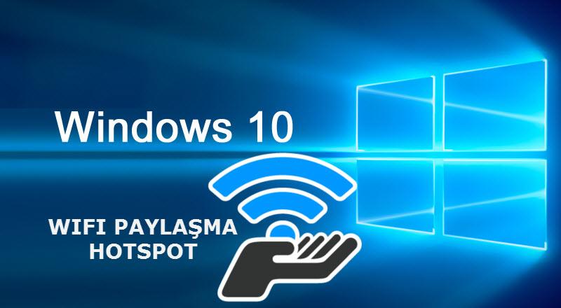 Windows 10 HotSpot Kablosuz Ağ paylaşımı